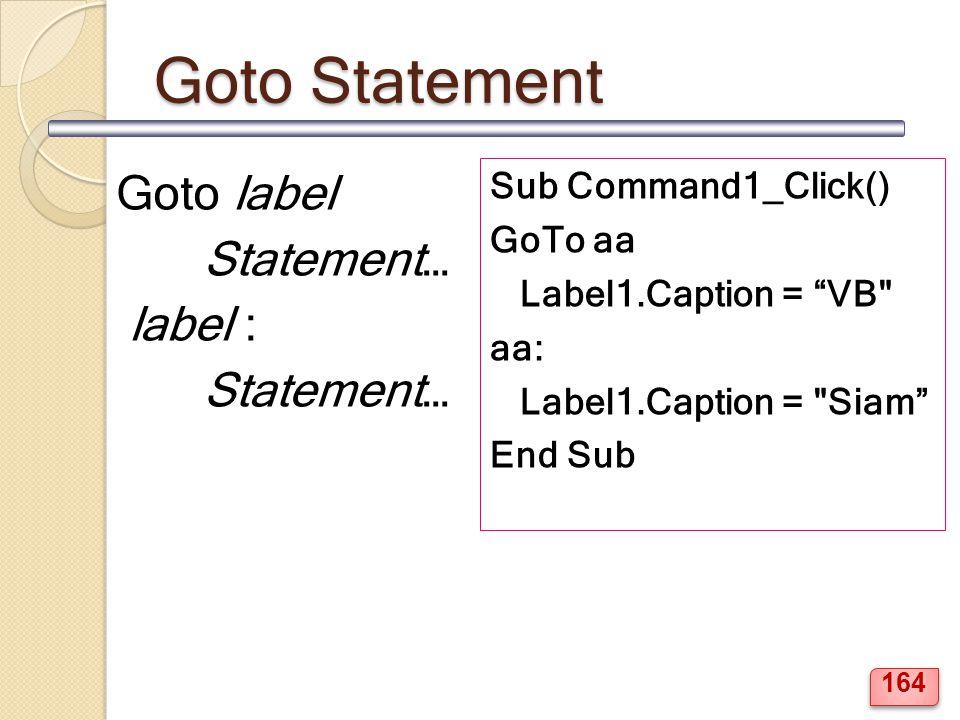 Goto Statement Goto label Statement… label : Statement… Sub Command1_Click() GoTo aa Label1.Caption = VB aa: Label1.Caption = Siam End Sub 164
