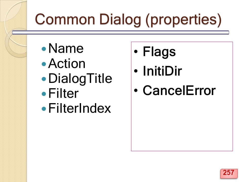 Common Dialog (properties) Name Action DialogTitle Filter FilterIndex Flags InitiDir CancelError 257