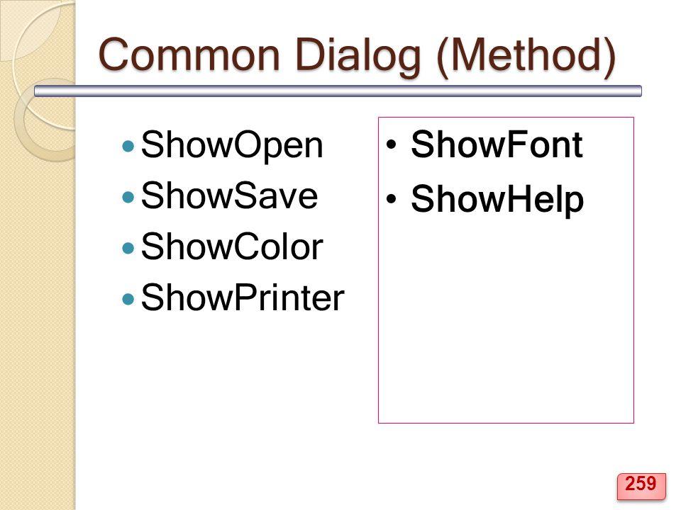 Common Dialog (Method) ShowOpen ShowSave ShowColor ShowPrinter ShowFont ShowHelp 259