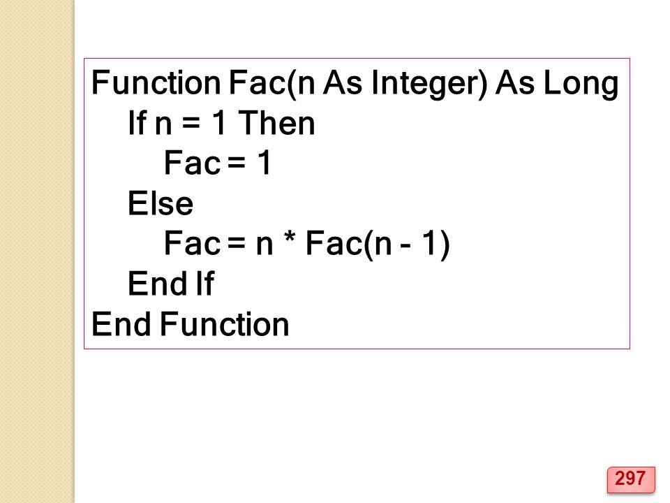 Function Fac(n As Integer) As Long If n = 1 Then Fac = 1 Else Fac = n * Fac(n - 1) End If End Function 297