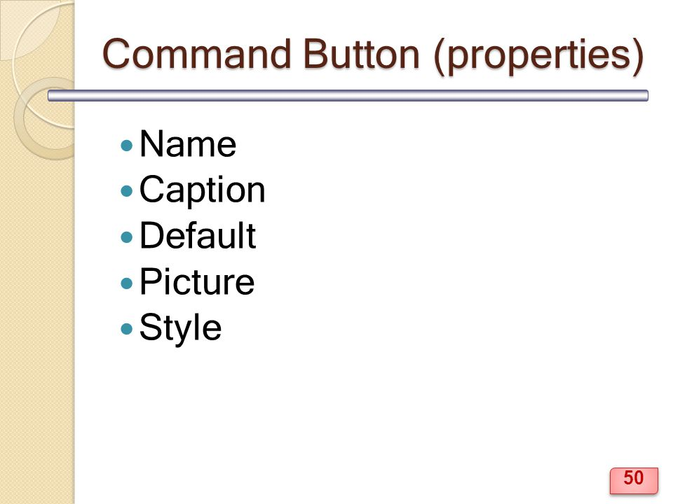 Command Button (properties) Name Caption Default Picture Style 50