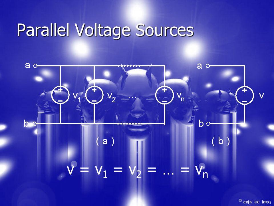 Parallel Voltage Sources v = v 1 = v 2 = … = v n