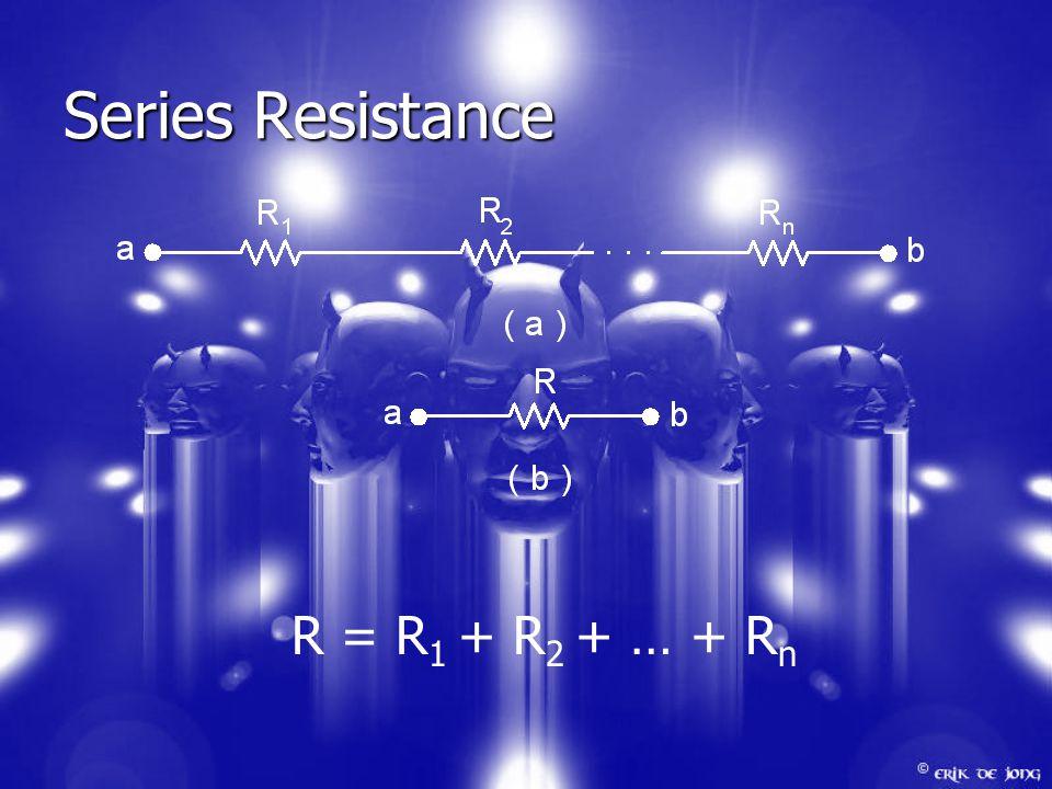 Series Resistance R = R 1 + R 2 + … + R n
