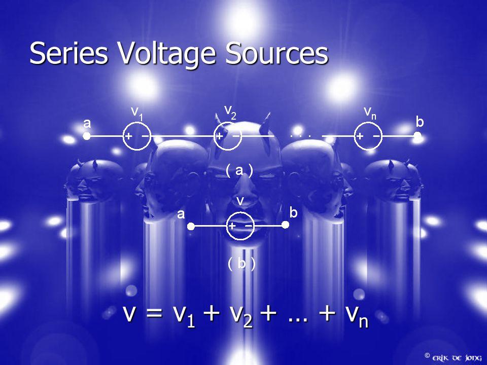 Series Voltage Sources v = v 1 + v 2 + … + v n