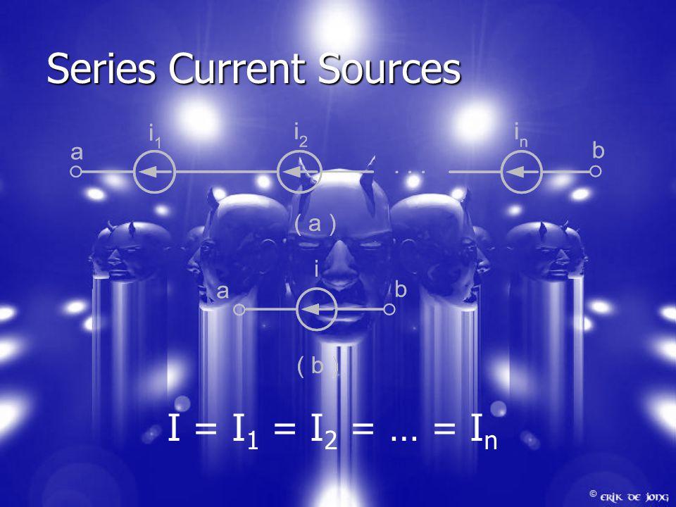 Series Current Sources I = I 1 = I 2 = … = I n