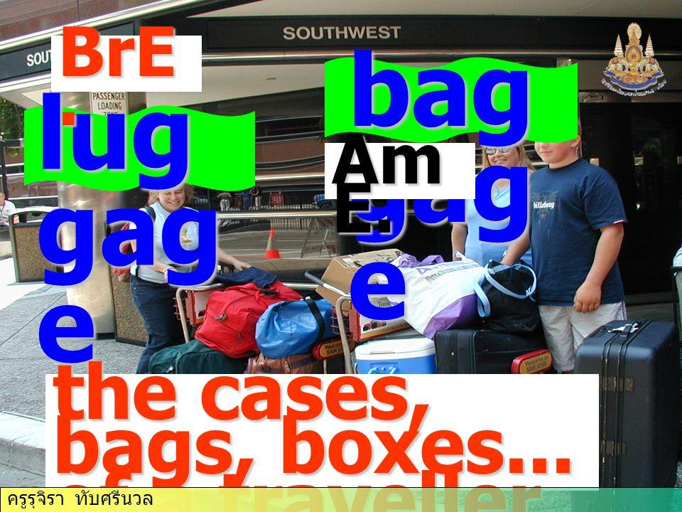 lug gag e BrE. bag gag e the cases, bags, boxes... of a traveller Am E. ครูรุจิรา ทับศรีนวล