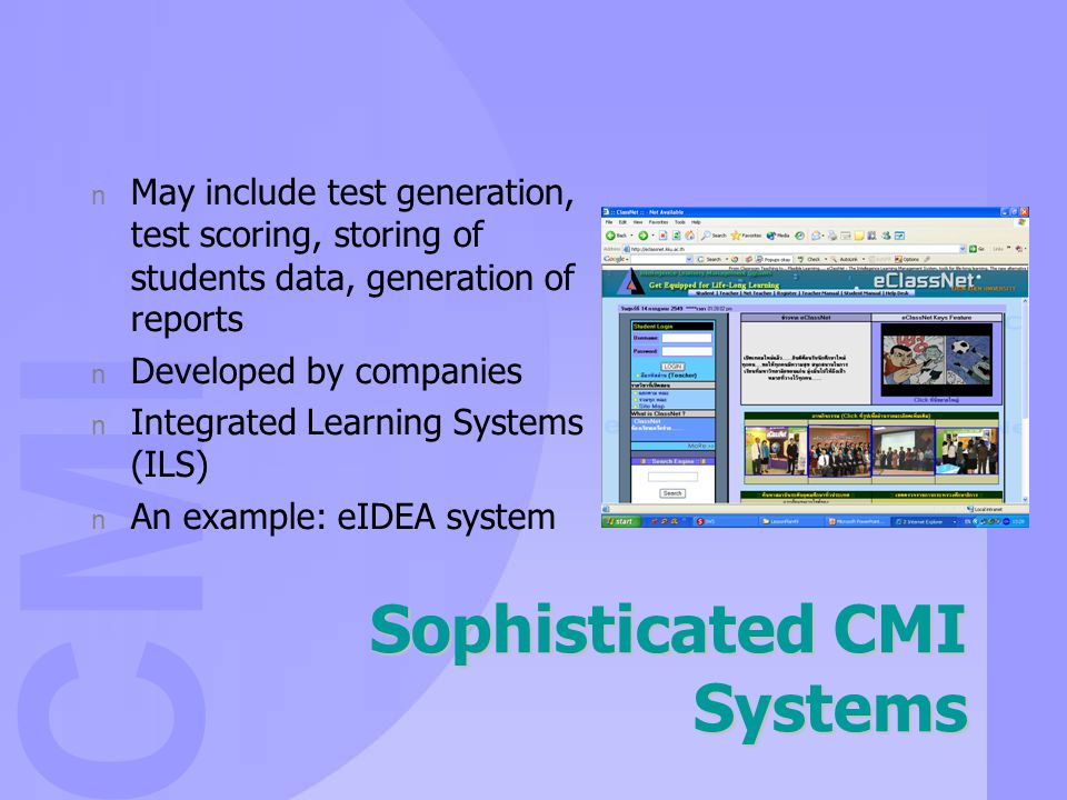 CMI Sophisticated CMI Systems n May include test generation, test scoring, storing of students data, generation of reports n Developed by companies n