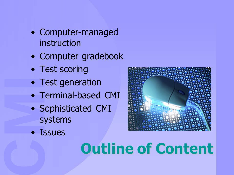 CMI Sophisticated CMI Systems n May include test generation, test scoring, storing of students data, generation of reports n Developed by companies n Integrated Learning Systems (ILS) n An example: eIDEA system