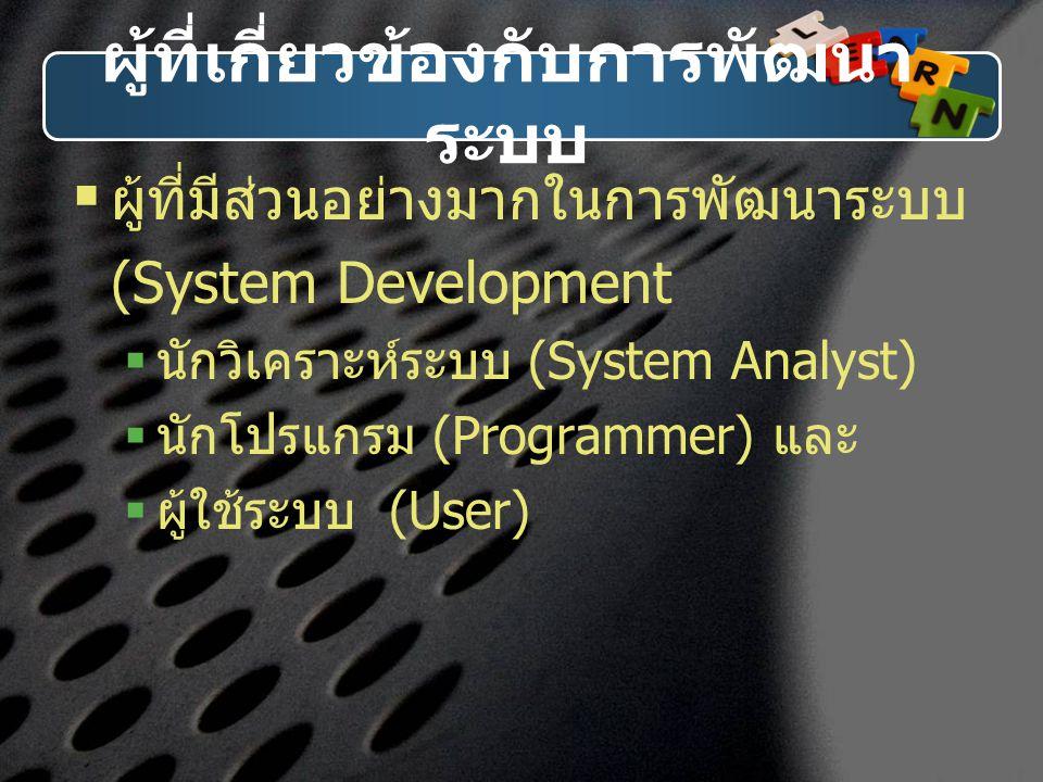 ผู้ที่เกี่ยวข้องกับการพัฒนา ระบบ  ผู้ที่มีส่วนอย่างมากในการพัฒนาระบบ (System Development  นักวิเคราะห์ระบบ (System Analyst)  นักโปรแกรม (Programmer