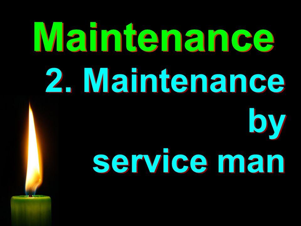 2. Maintenance by service man Maintenance