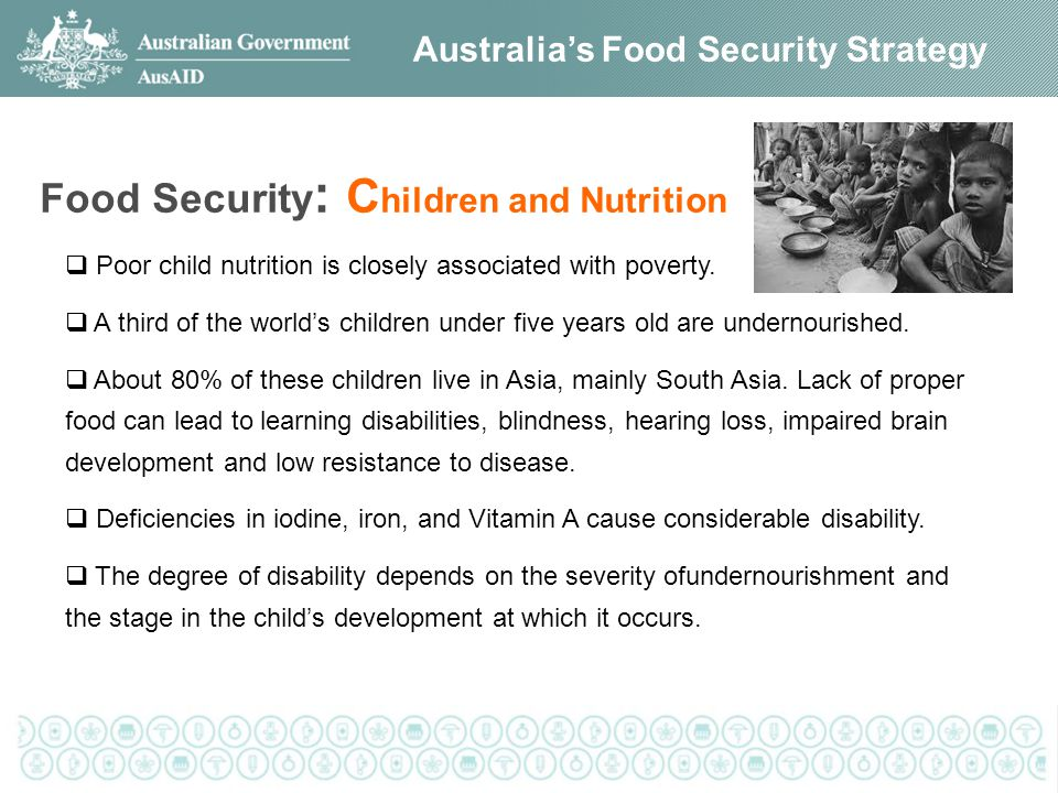 Australia's Food Security Strategy Food Security : C hildren and Nutrition  Poor child nutrition is closely associated with poverty.