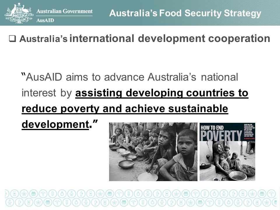 Overview Australia's Food Security Strategy  We are committed to trade liberalisation as the key to promoting global food security.