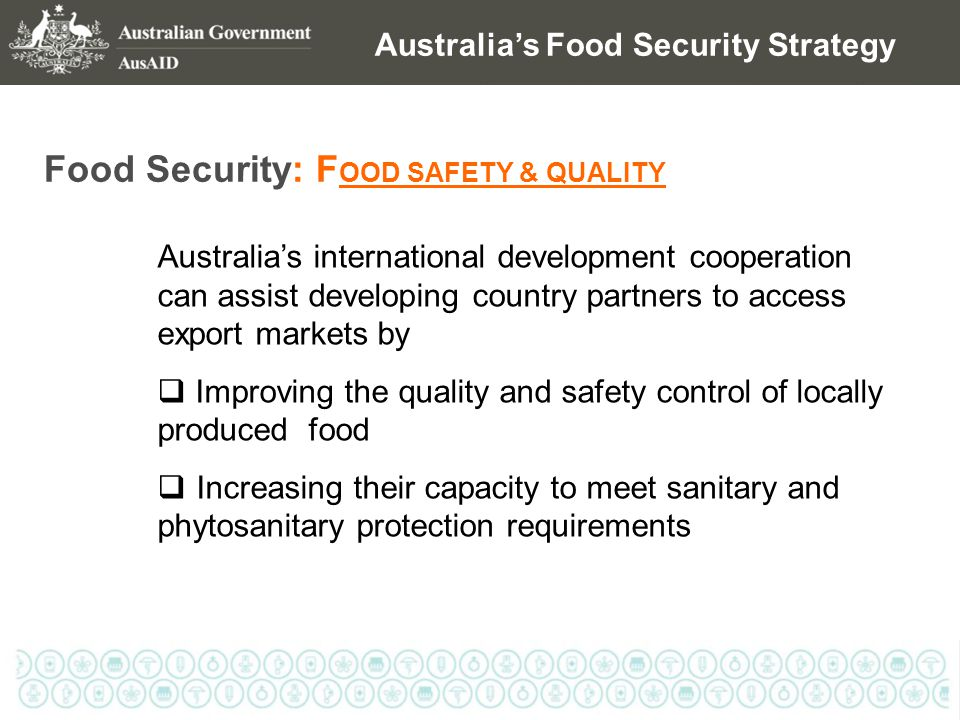 Australia's Food Security Strategy Food Security: F OOD SAFETY & QUALITY Australia's international development cooperation can assist developing count