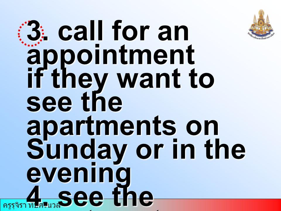 ครูรุจิรา ทับศรีนวล 3. call for an appointment if they want to see the apartments on Sunday or in the evening 4. see the apartments before five o'cloc