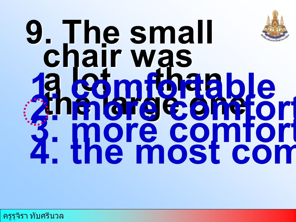 ครูรุจิรา ทับศรีนวล 9. The small chair was a lot….than the large one a lot….than the large one 1.