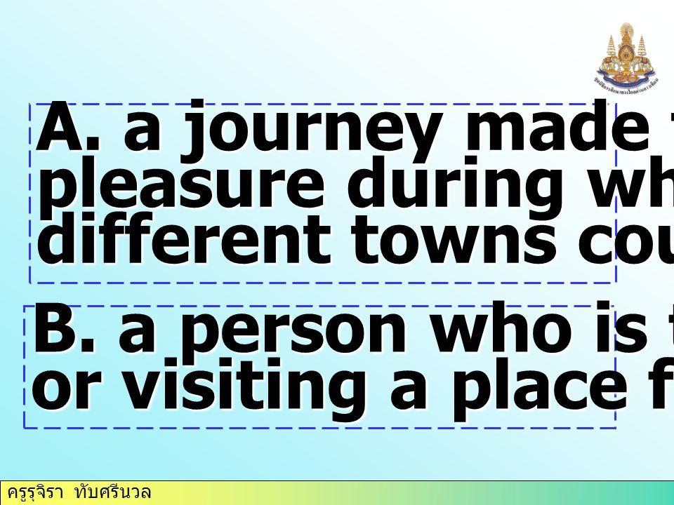 ครูรุจิรา ทับศรีนวล C.a person or a company that organizes tours D.