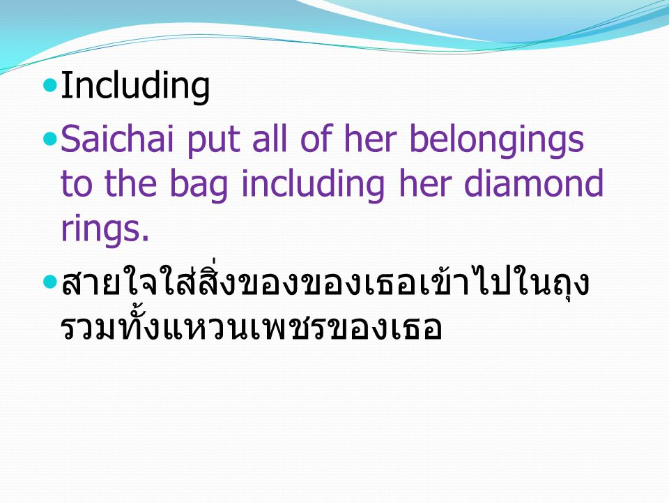 Including Saichai put all of her belongings to the bag including her diamond rings.