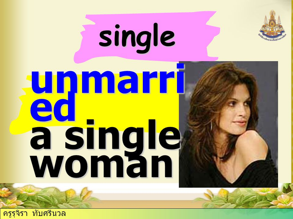 single unmarri ed a single woman ครูรุจิรา ทับศรีนวล