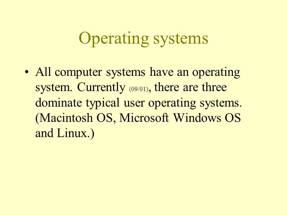 Operating systems All computer systems have an operating system.