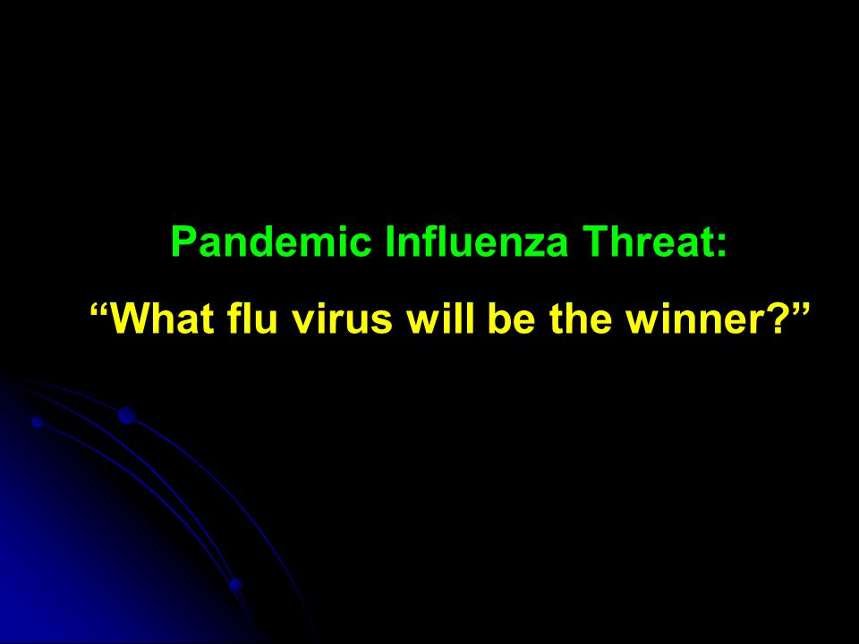 Pandemic Influenza Threat: What flu virus will be the winner?