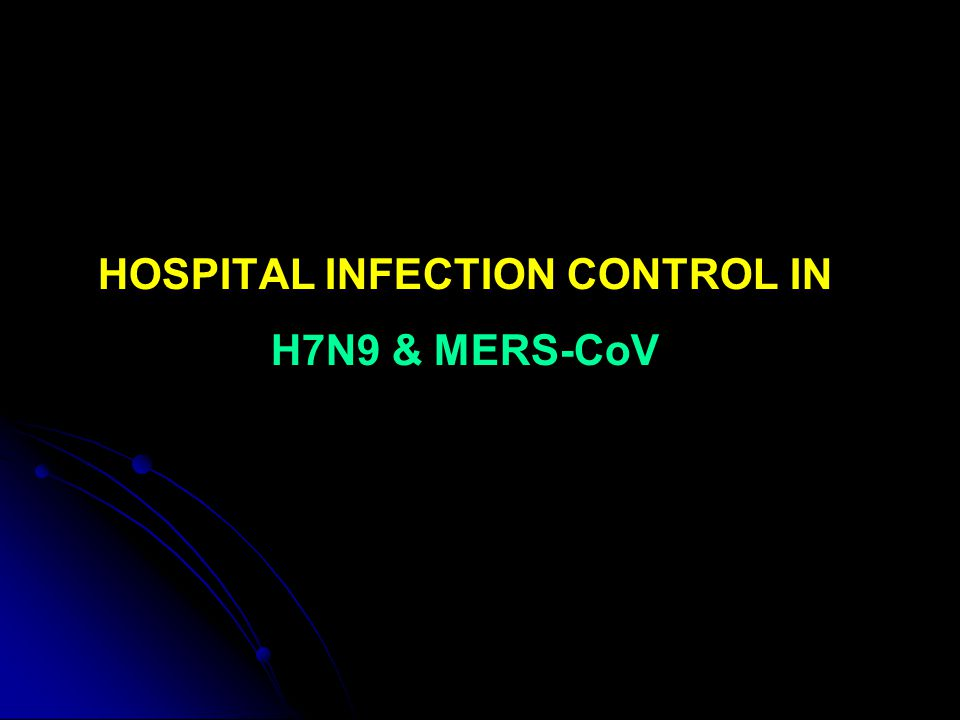 HOSPITAL INFECTION CONTROL IN H7N9 & MERS-CoV