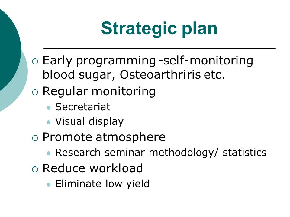 Strategic plan  Early programming -self-monitoring blood sugar, Osteoarthriris etc.