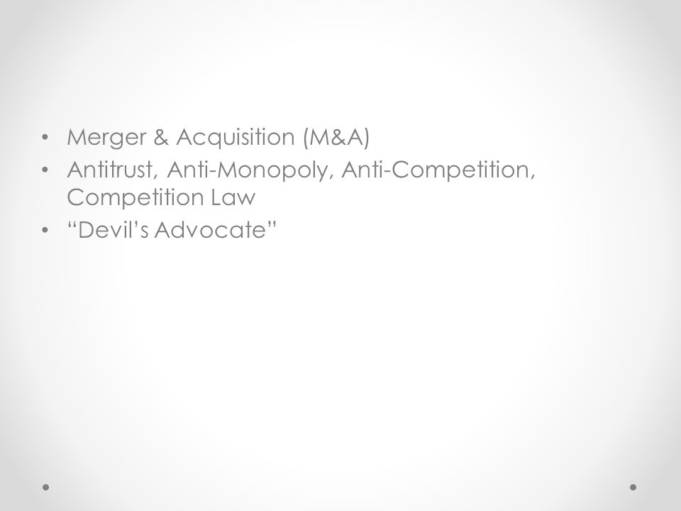 "Merger & Acquisition (M&A) Antitrust, Anti-Monopoly, Anti-Competition, Competition Law ""Devil's Advocate"""