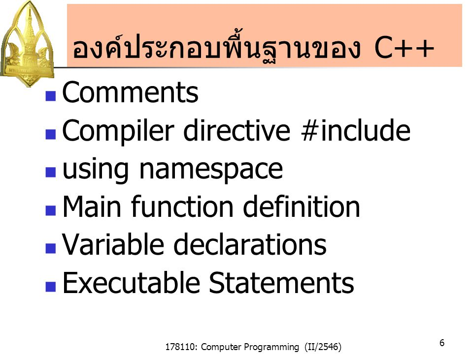 178110: Computer Programming (II/2546) 37 Variable Declaration (Cont.) Example: const int m = 44; const is a specifier int is a data type m is a variable name = 44 is an initializer Can many variables are declared in the same line.