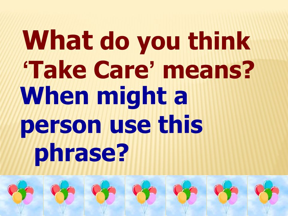 What do you think 'Take Care' means? When might a person use this phrase?