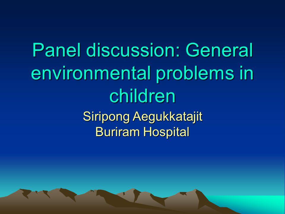 Panel discussion: General environmental problems in children Siripong Aegukkatajit Buriram Hospital