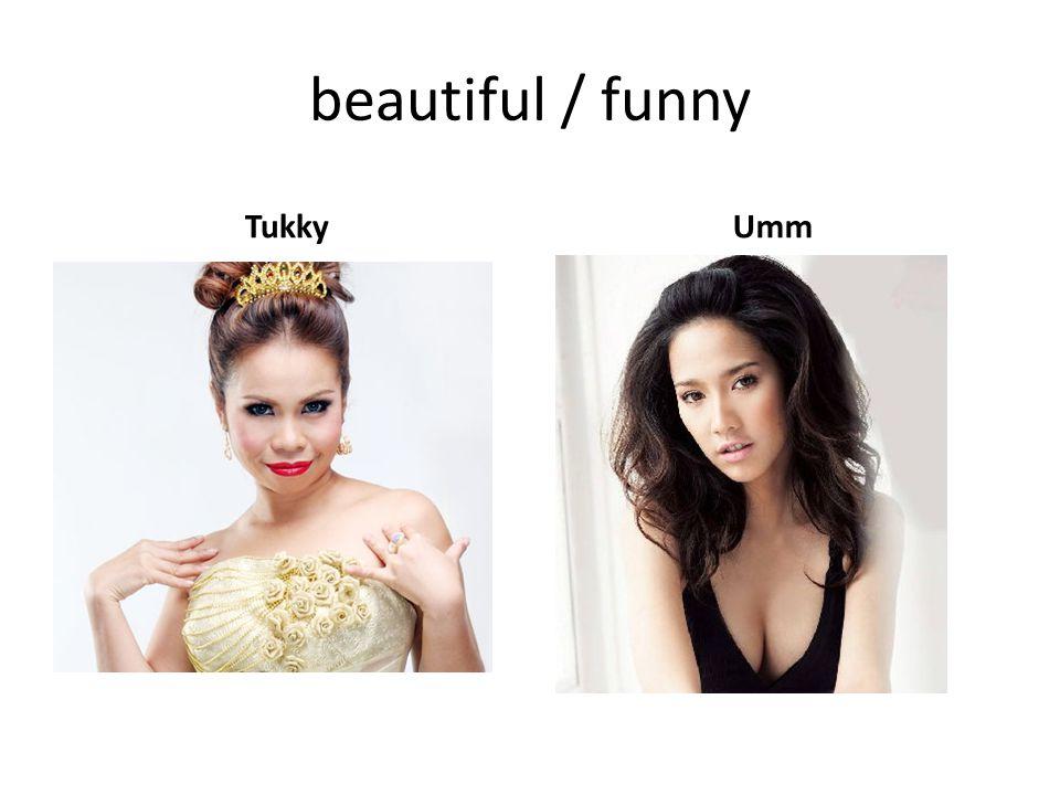 beautiful / funny TukkyUmm