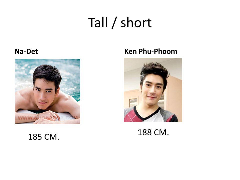 Tall / short Na-DetKen Phu-Phoom 185 CM. 188 CM.