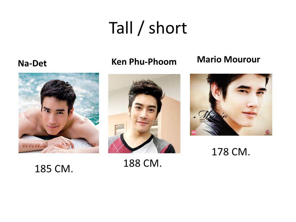 Tall / short Na-Det Ken Phu-Phoom 185 CM. 188 CM. Mario Mourour 178 CM.