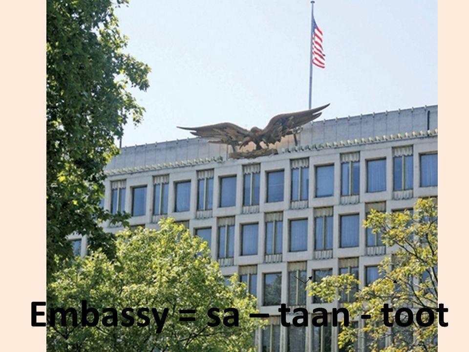 Embassy = sa – taan - toot