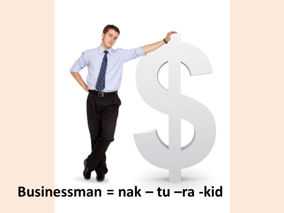 Businessman = nak – tu –ra -kid