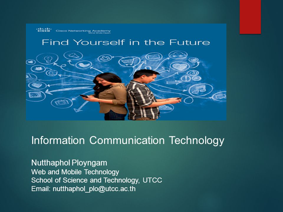 Information Communication Technology Nutthaphol Ployngam Web and Mobile Technology School of Science and Technology, UTCC Email: nutthaphol_plo@utcc.ac.th