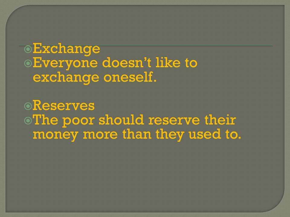  Exchange  Everyone doesn't like to exchange oneself.
