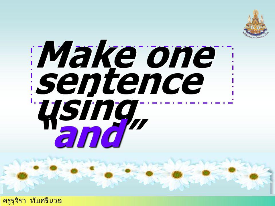 """ครูรุจิรา ทับศรีนวล Make one sentence using """"and"""""""