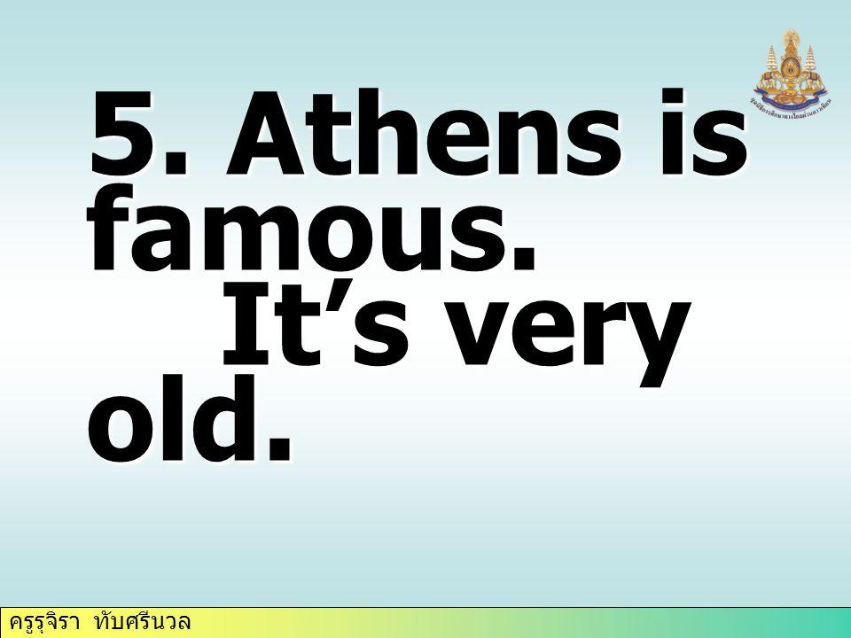 ครูรุจิรา ทับศรีนวล 5. Athens is famous. It's very old. It's very old.