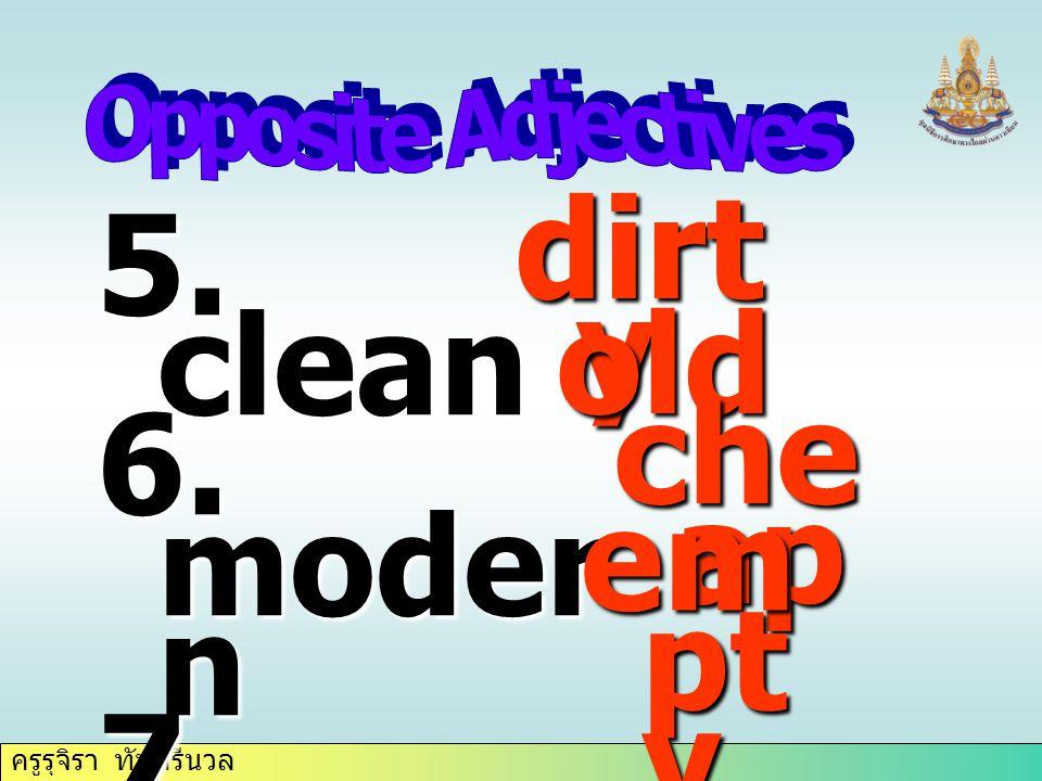 ครูรุจิรา ทับศรีนวล 5. clean 6. moder n 7. expen sive 8. crowd ed dirt y old che ap em pt y