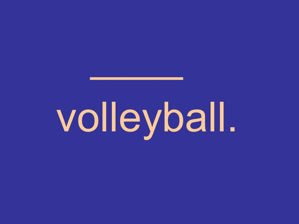 ____ volleyball.