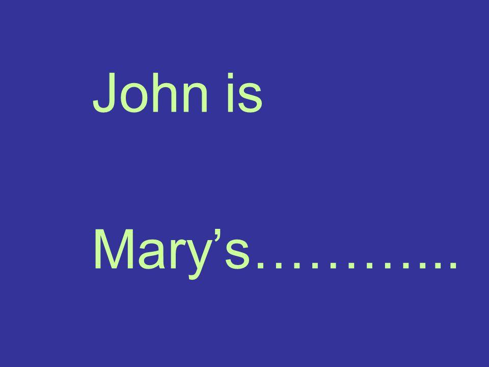 John is Mary's………...