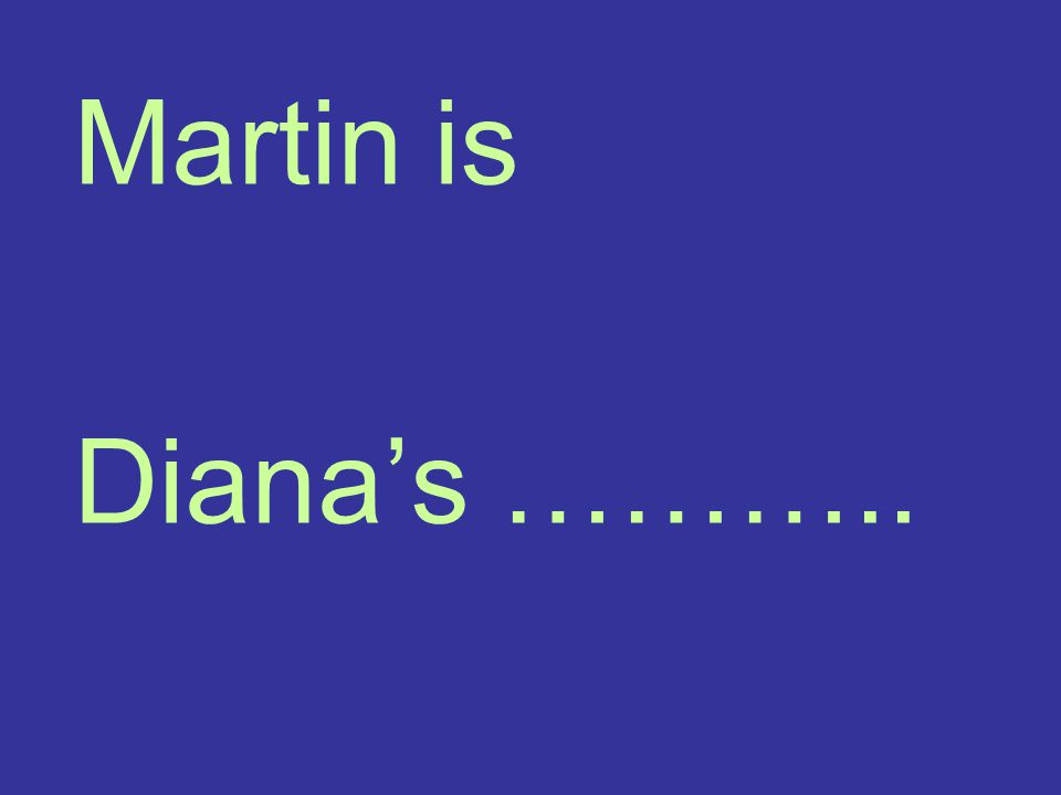 Martin is Diana's ………..