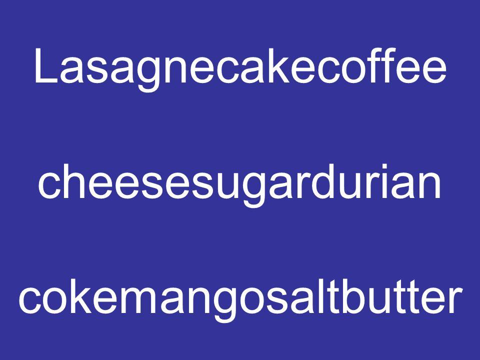 Lasagnecakecoffee cheesesugardurian cokemangosaltbutter