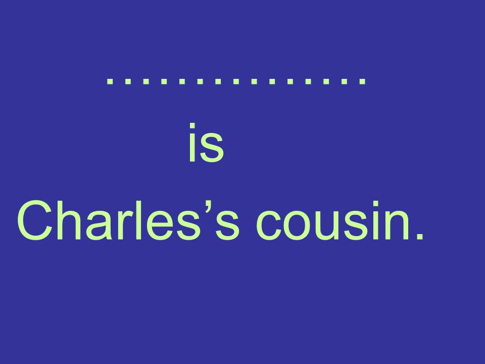 …………… is Charles's cousin.