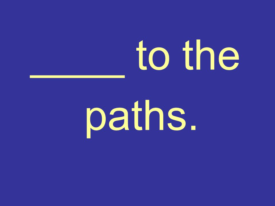 ____ to the paths.