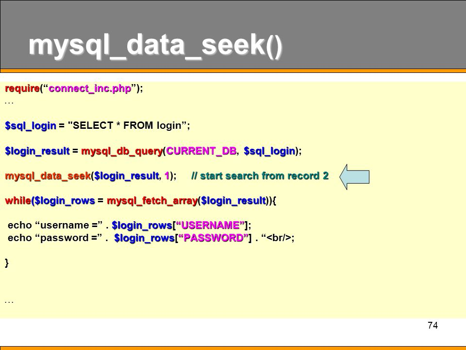 74 mysql_data_seek () require( connect_inc.php );...