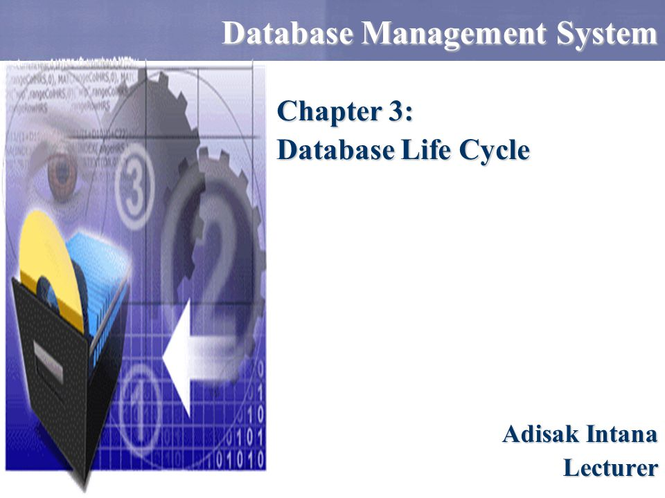 Database Management System Adisak Intana Lecturer Chapter 3: Database Life Cycle
