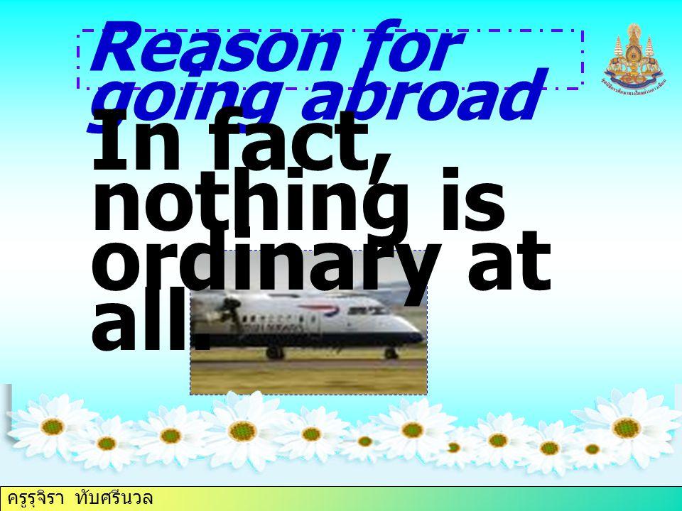 ครูรุจิรา ทับศรีนวล Reason for going abroad In fact, nothing is ordinary at all.