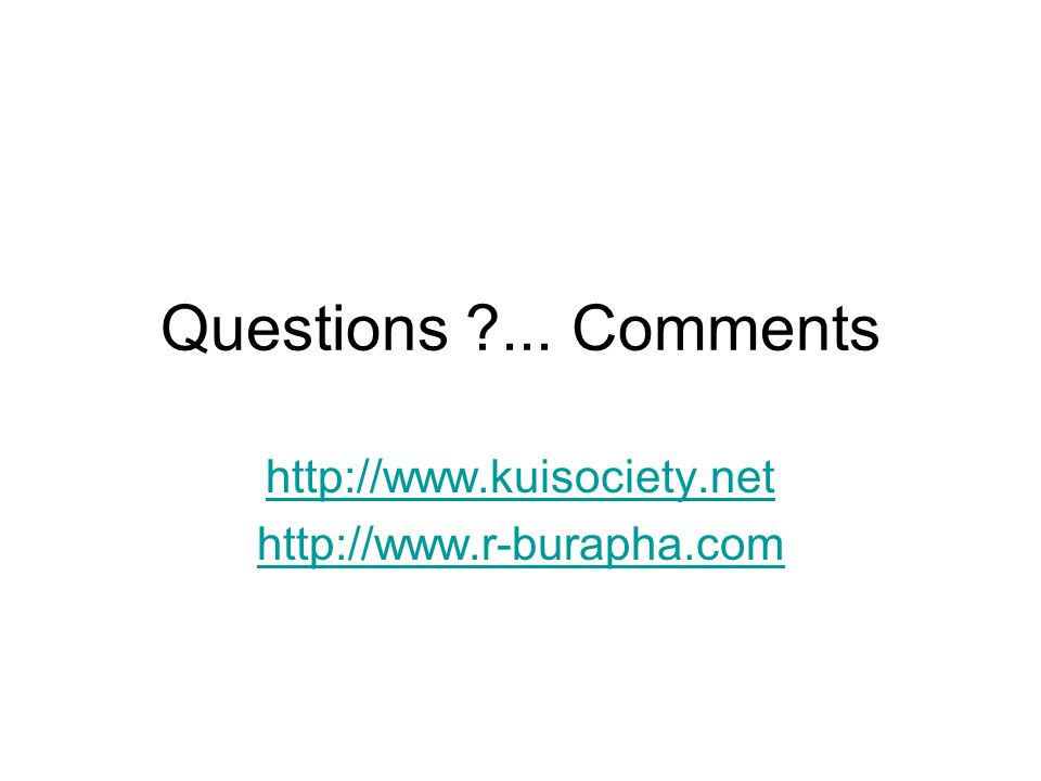 Questions ... Comments http://www.kuisociety.net http://www.r-burapha.com